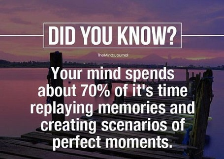 your mind spends 70 percent of time replaying memories